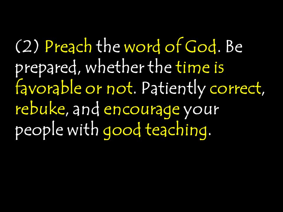 (2) Preach the word of God.Be prepared, whether the time is favorable or not.