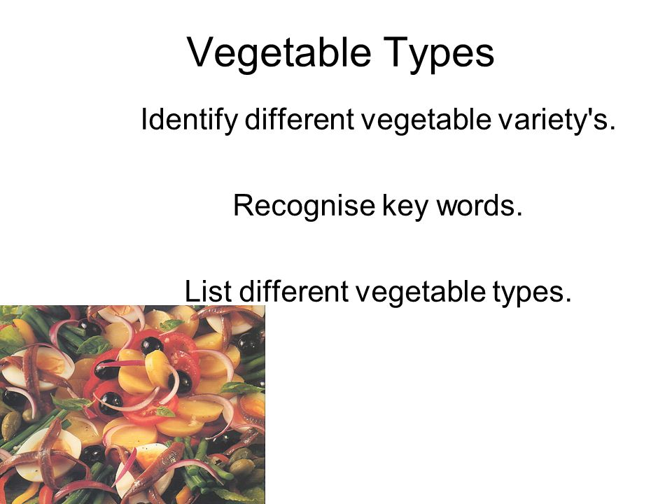 Vegetable Types Identify different vegetable variety s.