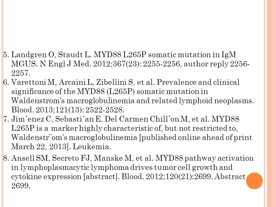 5. Landgren O, Staudt L. MYD88 L265P somatic mutation in IgM MGUS.