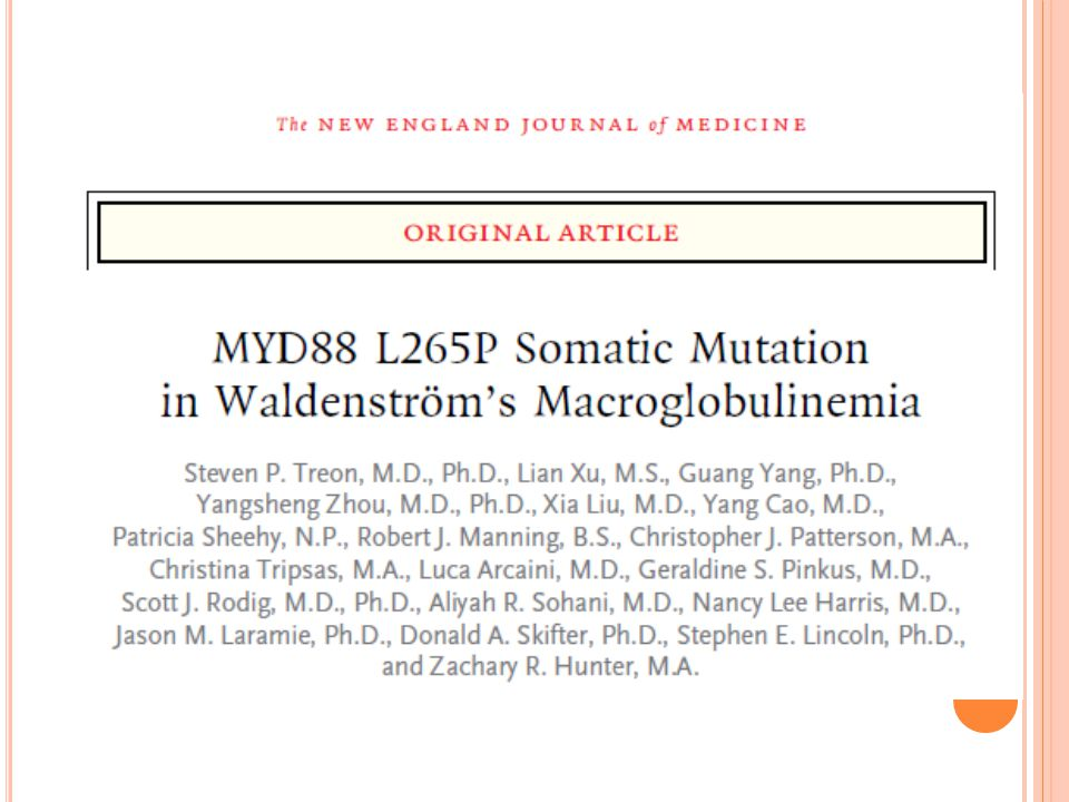whole-genome sequencing of bone marrow LPL cells in 30 patients with WM, validate by Sanger sequencing a somatic variant (T→C) in LPL cells was identified at position 38182641 at 3p22.2 predicted an amino acid change (L265P) in MYD88  triggers IRAK-mediated NF-κB signaling 27 of 30 (90%)