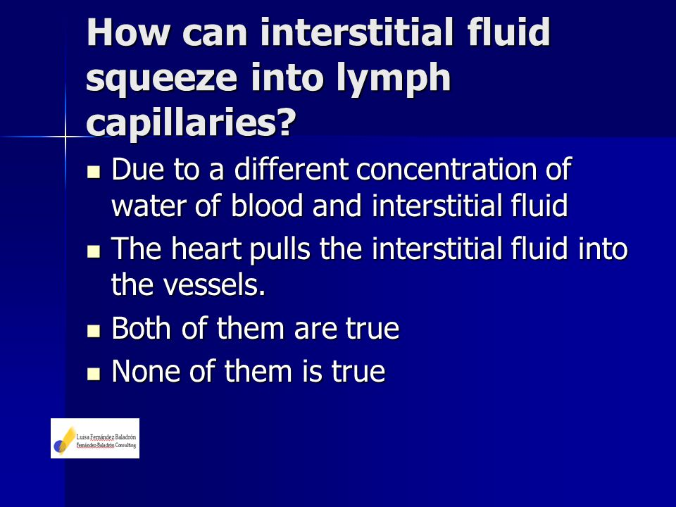 How can interstitial fluid squeeze into lymph capillaries? Due to a different concentration of water of blood and interstitial fluid Due to a differen
