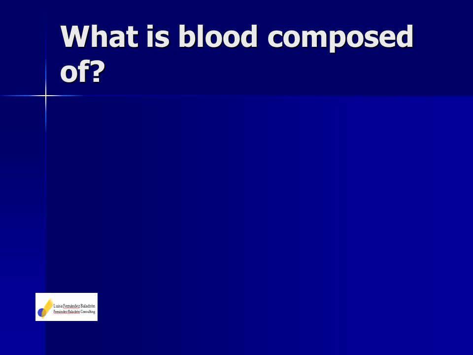 What is blood composed of?