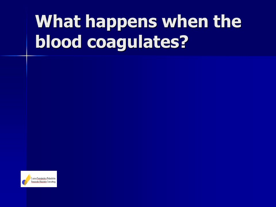 What happens when the blood coagulates?