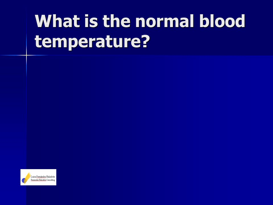 What is the normal blood temperature?