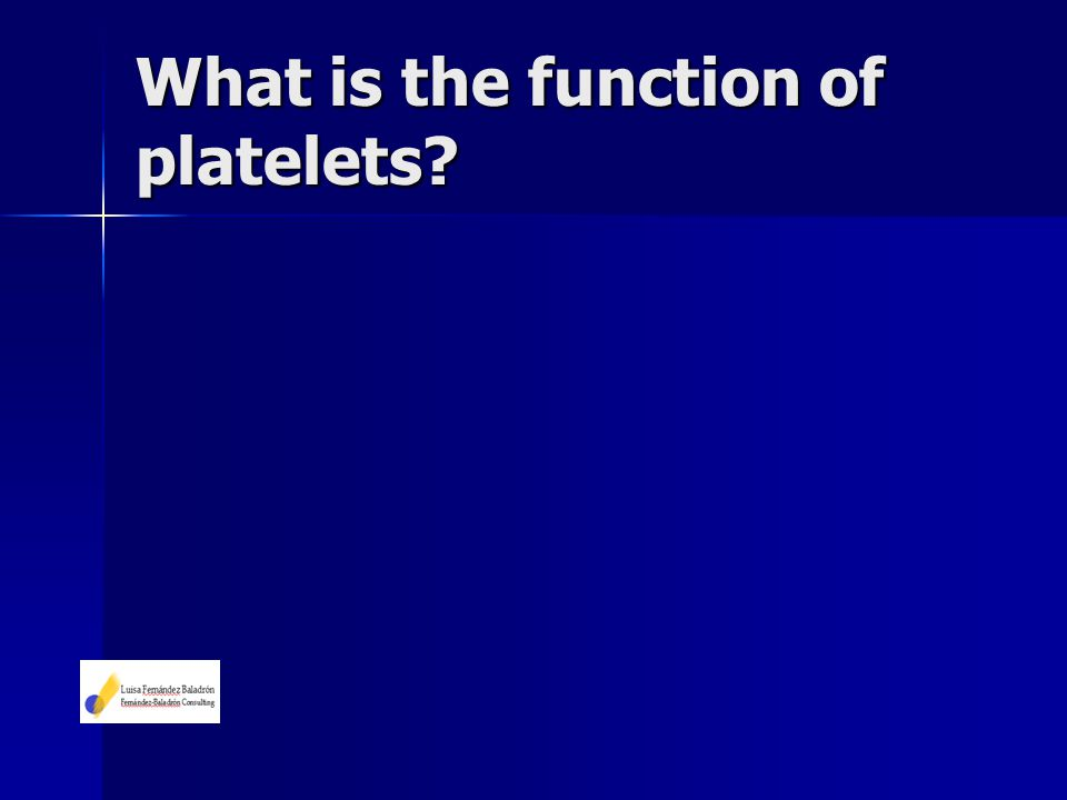 What is the function of platelets?