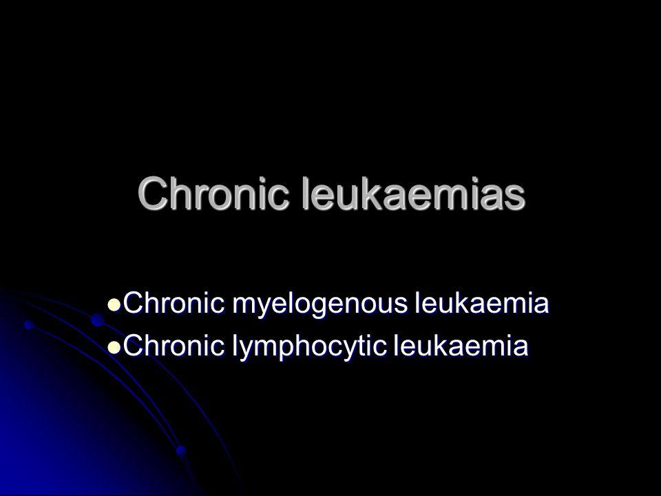 Chronic leukaemias Chronic myelogenous leukaemia Chronic myelogenous leukaemia Chronic lymphocytic leukaemia Chronic lymphocytic leukaemia