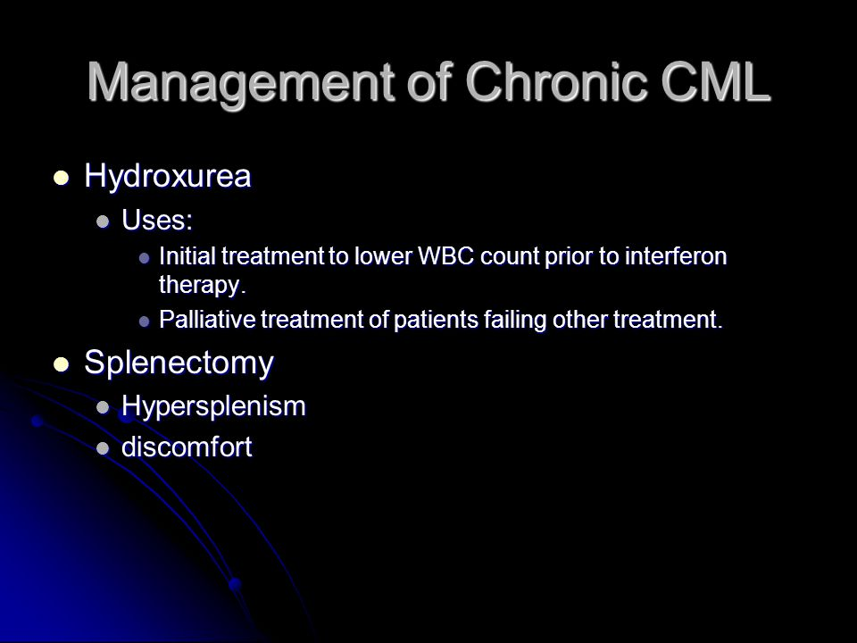Management of Chronic CML Hydroxurea Hydroxurea Uses: Uses: Initial treatment to lower WBC count prior to interferon therapy.