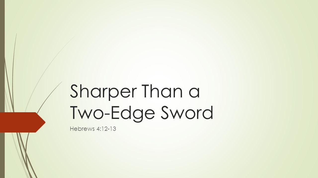 Sharper Than a Two-Edge Sword Hebrews 4:12-13