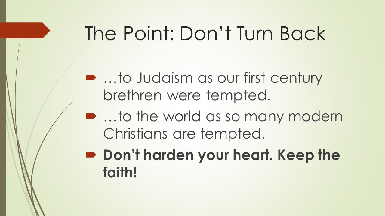 The Point: Don't Turn Back  …to Judaism as our first century brethren were tempted.