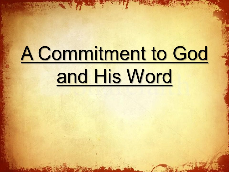The A Commitment to God and His Word