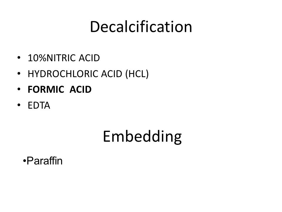 Decalcification 10%NITRIC ACID HYDROCHLORIC ACID (HCL) FORMIC ACID EDTA Embedding Paraffin