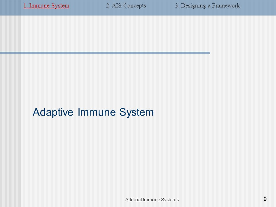 Adaptive Immune System 9 Artificial Immune Systems 1.