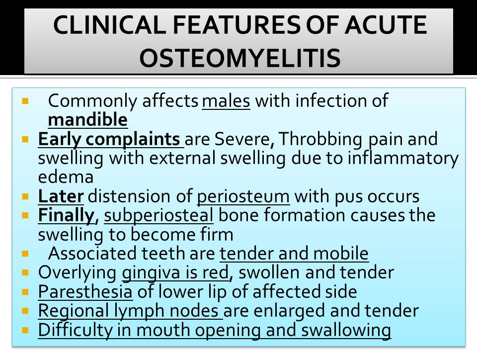  Commonly affects males with infection of mandible  Early complaints are Severe, Throbbing pain and swelling with external swelling due to inflammat