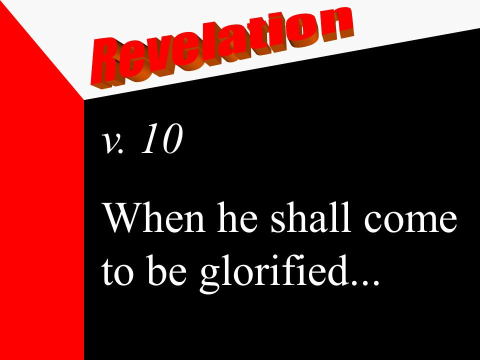 v. 10 When he shall come to be glorified...