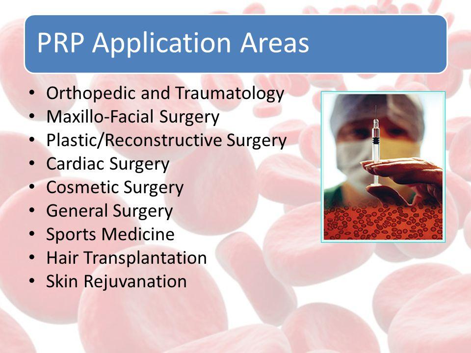 PRP Application Areas Orthopedic and Traumatology Maxillo-Facial Surgery Plastic/Reconstructive Surgery Cardiac Surgery Cosmetic Surgery General Surgery Sports Medicine Hair Transplantation Skin Rejuvanation