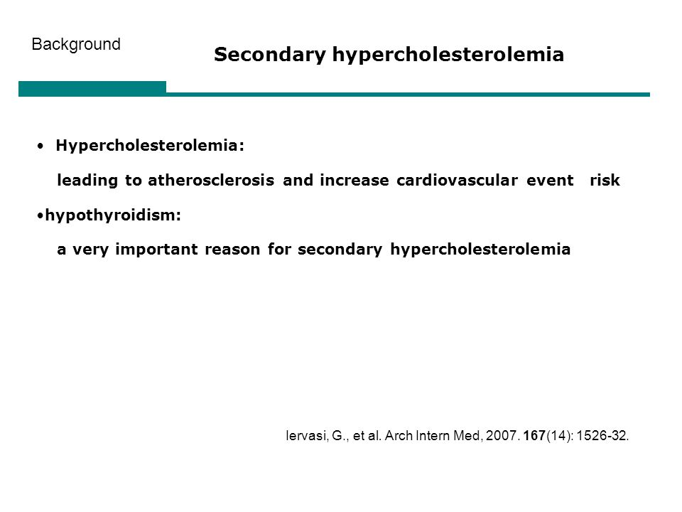 Secondary hypercholesterolemia Hypercholesterolemia: leading to atherosclerosis and increase cardiovascular event risk hypothyroidism: a very importan
