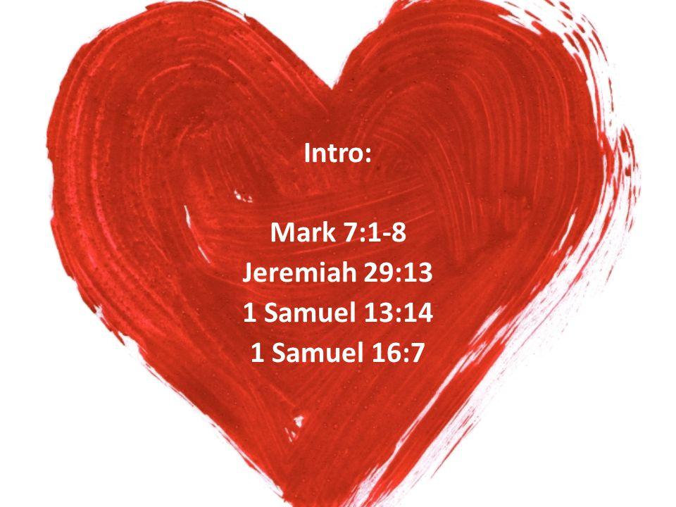 Intro: Mark 7:1-8 Jeremiah 29:13 1 Samuel 13:14 1 Samuel 16:7