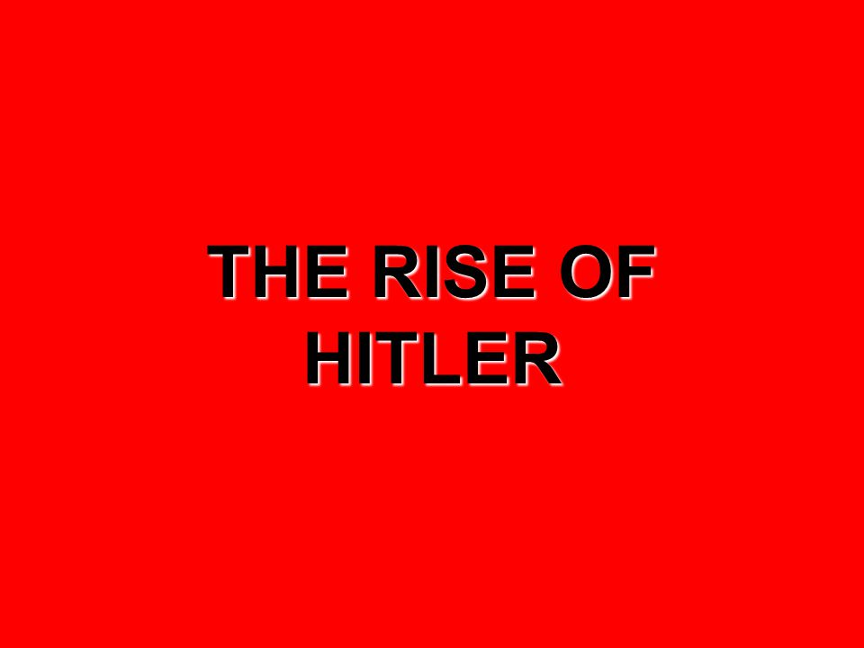 THE RISE OF HITLER