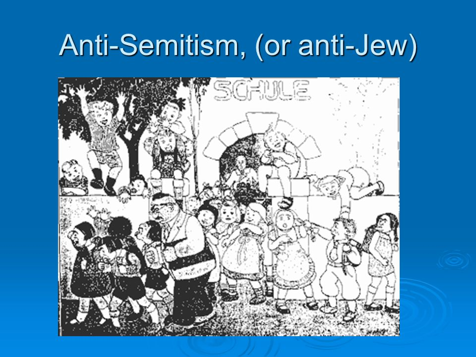 Anti-Semitism, (or anti-Jew)