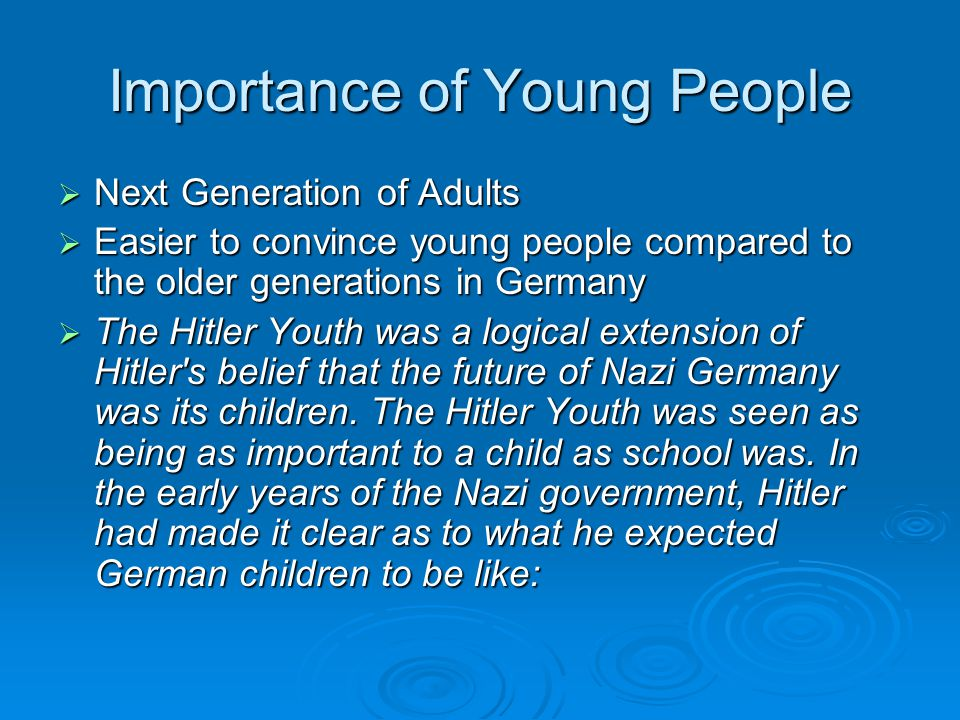 Importance of Young People  Next Generation of Adults  Easier to convince young people compared to the older generations in Germany  The Hitler You