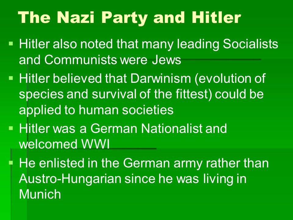 The Nazi Party and Hitler   Hitler also noted that many leading Socialists and Communists were Jews   Hitler believed that Darwinism (evolution of