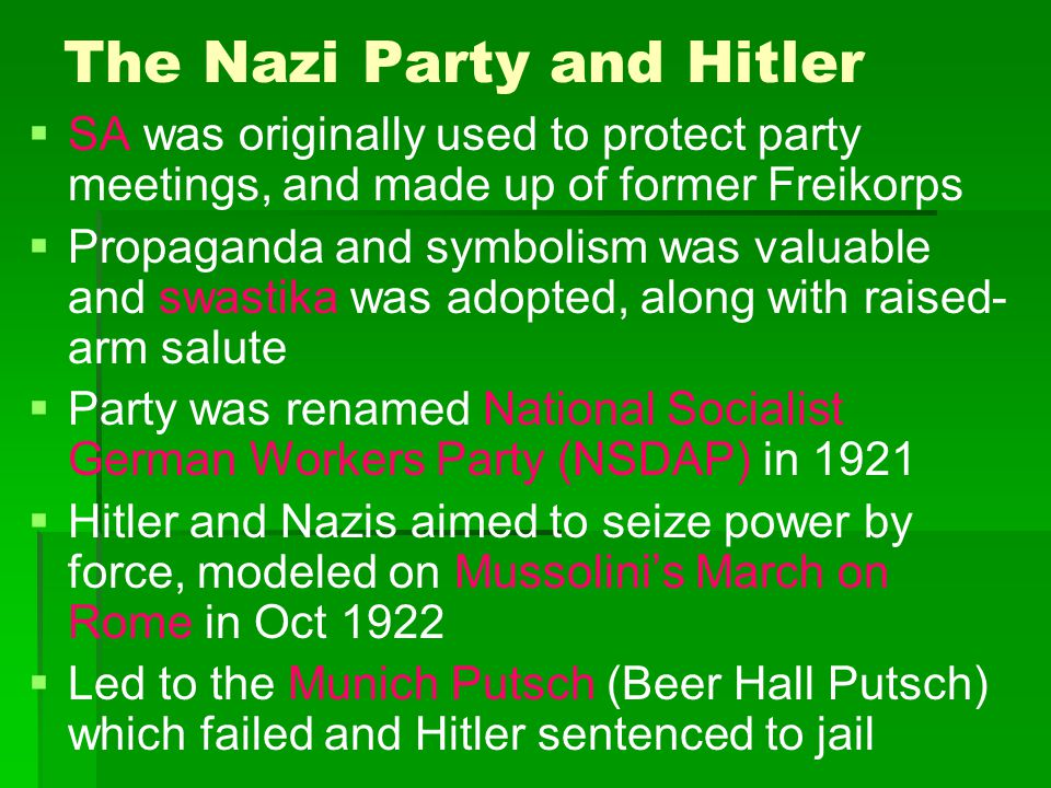 The Nazi Party and Hitler   SA was originally used to protect party meetings, and made up of former Freikorps   Propaganda and symbolism was valua