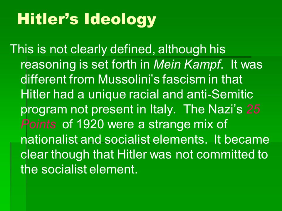 Hitler's Ideology This is not clearly defined, although his reasoning is set forth in Mein Kampf. It was different from Mussolini's fascism in that Hi