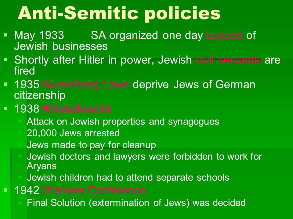 Anti-Semitic policies   May 1933SA organized one day boycott of Jewish businesses   Shortly after Hitler in power, Jewish civil servants are fired