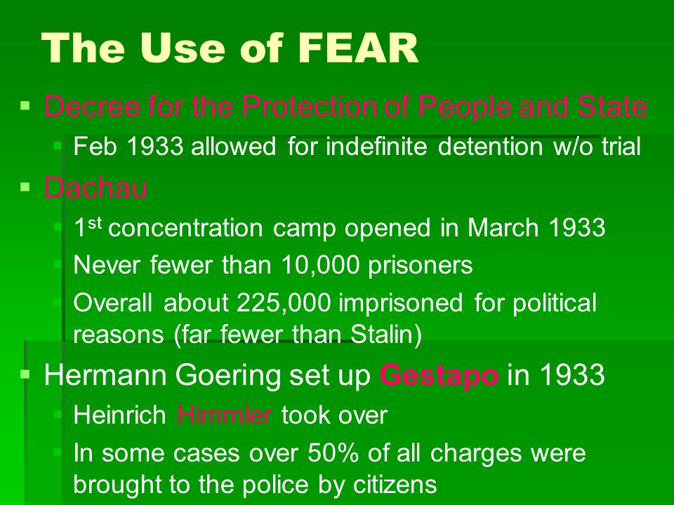 The Use of FEAR   Decree for the Protection of People and State   Feb 1933 allowed for indefinite detention w/o trial   Dachau   1 st concentr