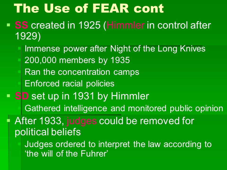 The Use of FEAR cont   SS created in 1925 (Himmler in control after 1929)   Immense power after Night of the Long Knives   200,000 members by 19