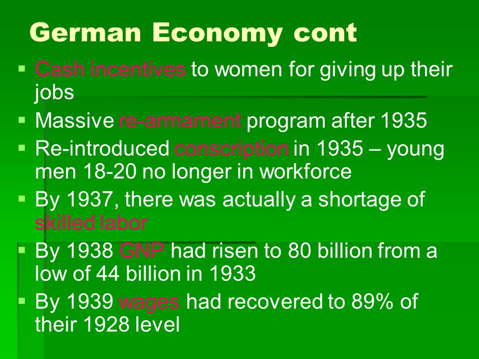 German Economy cont   Cash incentives to women for giving up their jobs   Massive re-armament program after 1935   Re-introduced conscription in