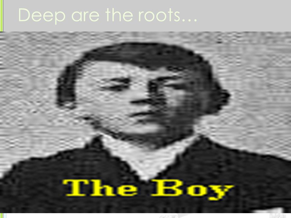 Deep are the roots… 1889-1918 Adolf's father, Alois Hitler, was born in 1837 to an unmarried woman, Anna Schicklgruber His grandmother had worked for