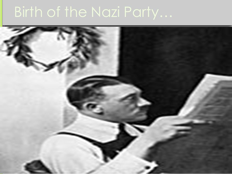 Birth of the Nazi Party… 1918-1923 In Munich, he took over a little group calling themselves the German Worker's Party.