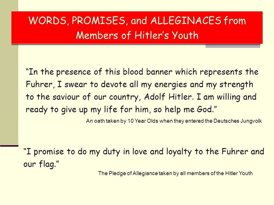 """""""I promise to do my duty in love and loyalty to the Fuhrer and our flag."""" """"In the presence of this blood banner which represents the Fuhrer, I swear t"""