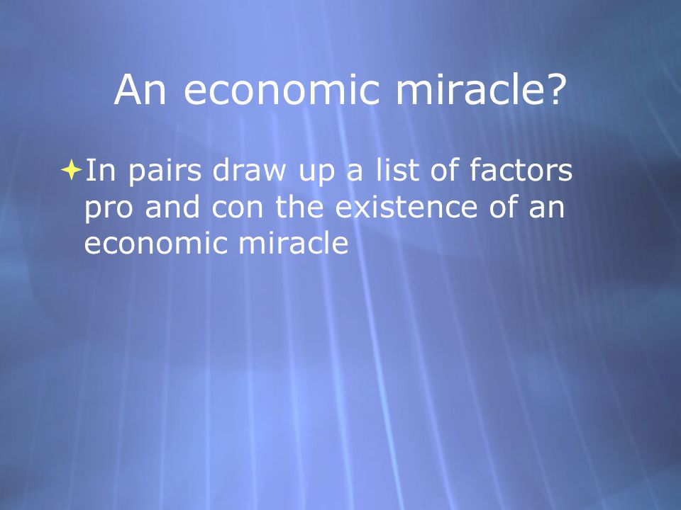 An economic miracle?  In pairs draw up a list of factors pro and con the existence of an economic miracle