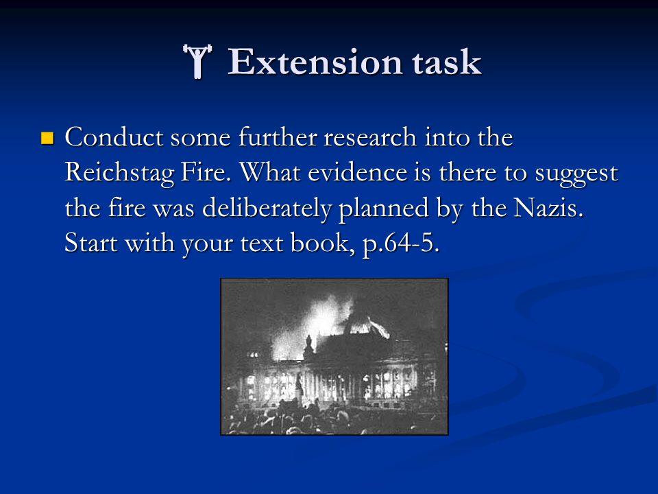  Extension task Conduct some further research into the Reichstag Fire.