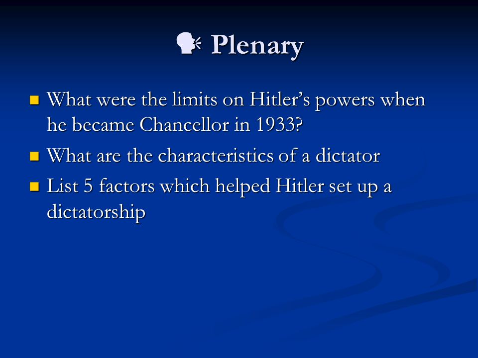 Plenary Plenary What were the limits on Hitler's powers when he became Chancellor in 1933.