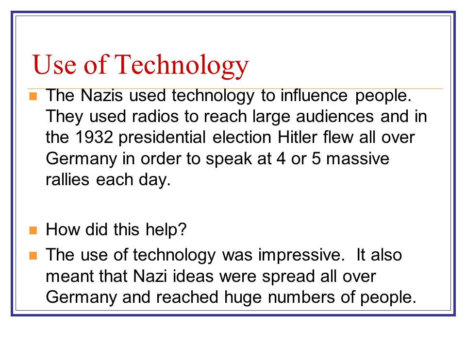 Use of Technology The Nazis used technology to influence people.