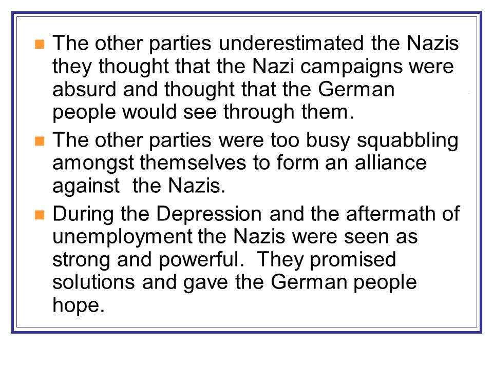 The other parties underestimated the Nazis they thought that the Nazi campaigns were absurd and thought that the German people would see through them.