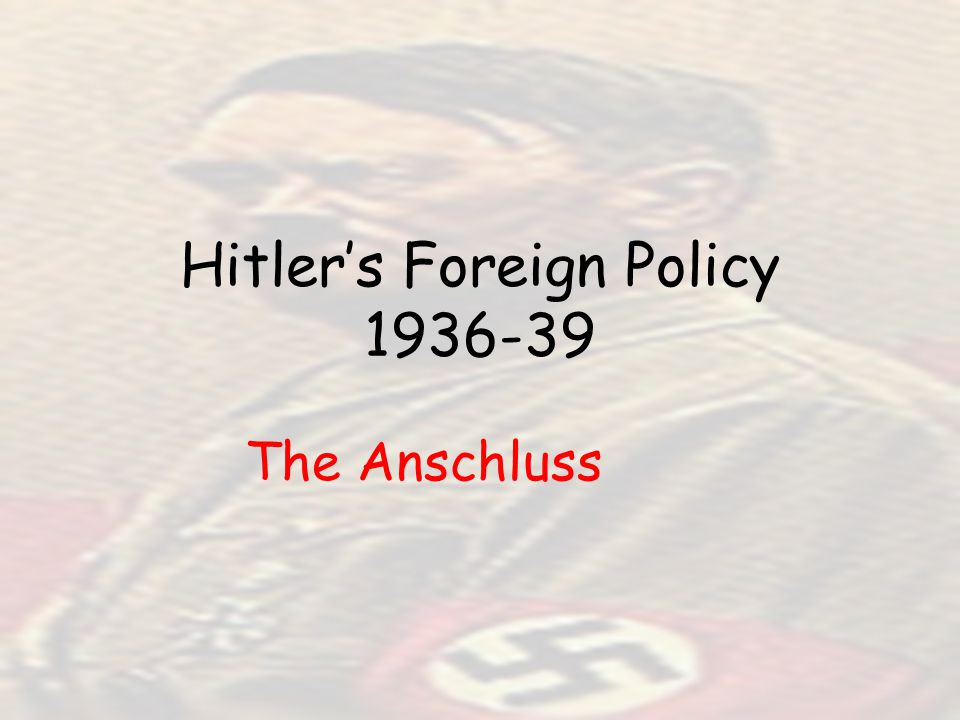 Hitler's Foreign Policy 1936-39 The Anschluss