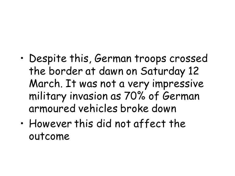 Despite this, German troops crossed the border at dawn on Saturday 12 March.