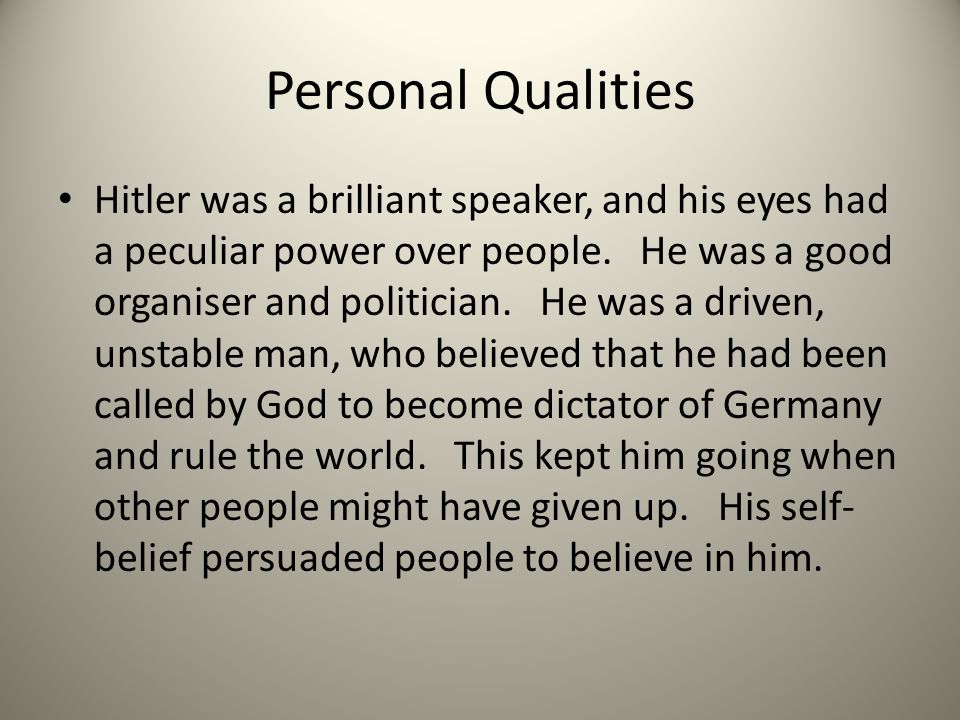 Personal Qualities Hitler was a brilliant speaker, and his eyes had a peculiar power over people.