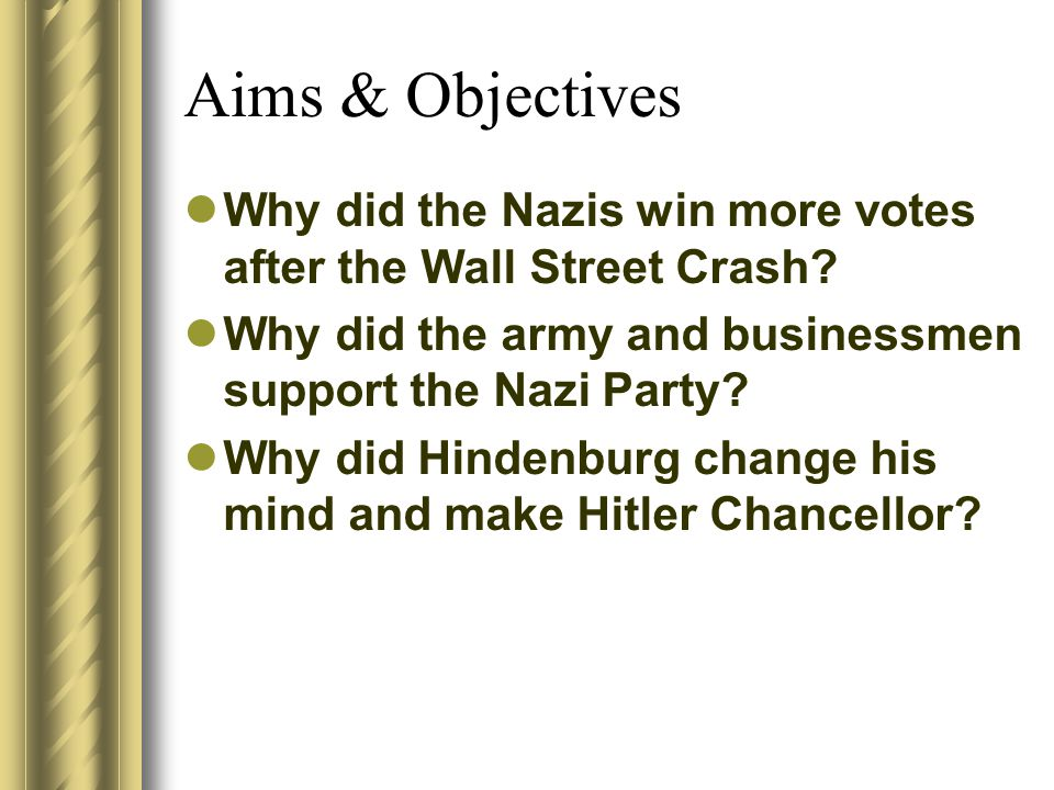 Aims & Objectives Why did the Nazis win more votes after the Wall Street Crash.