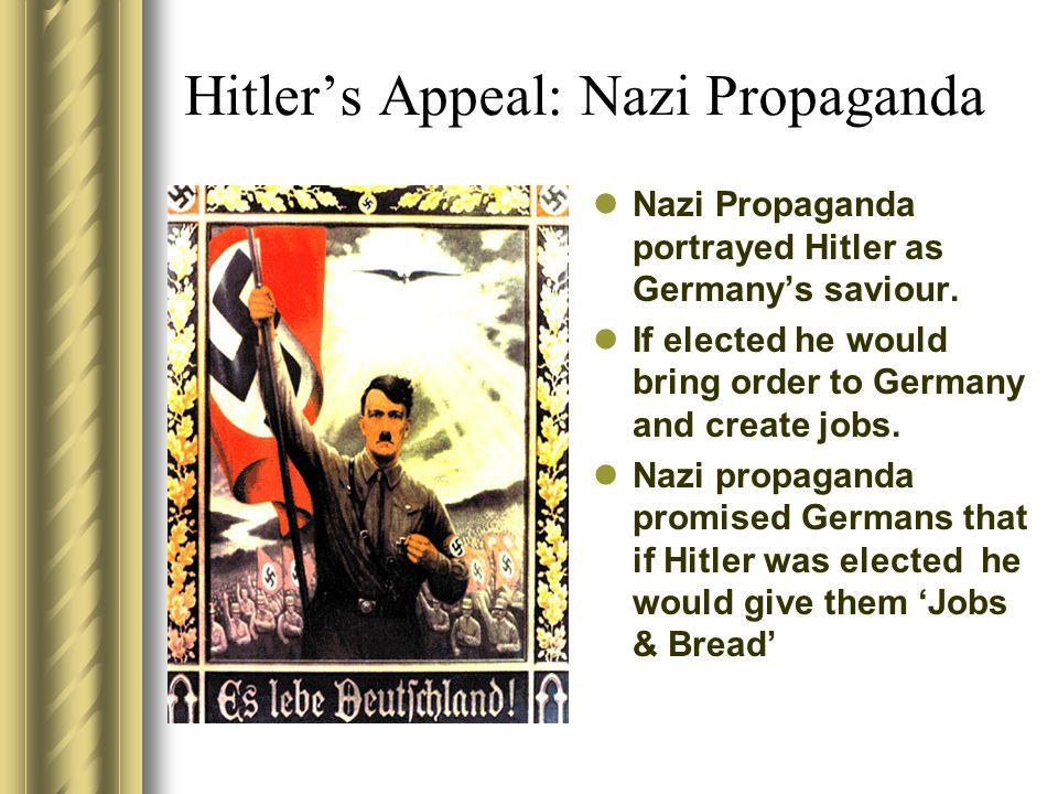 Hitler's Appeal: Nazi Propaganda Nazi Propaganda portrayed Hitler as Germany's saviour.