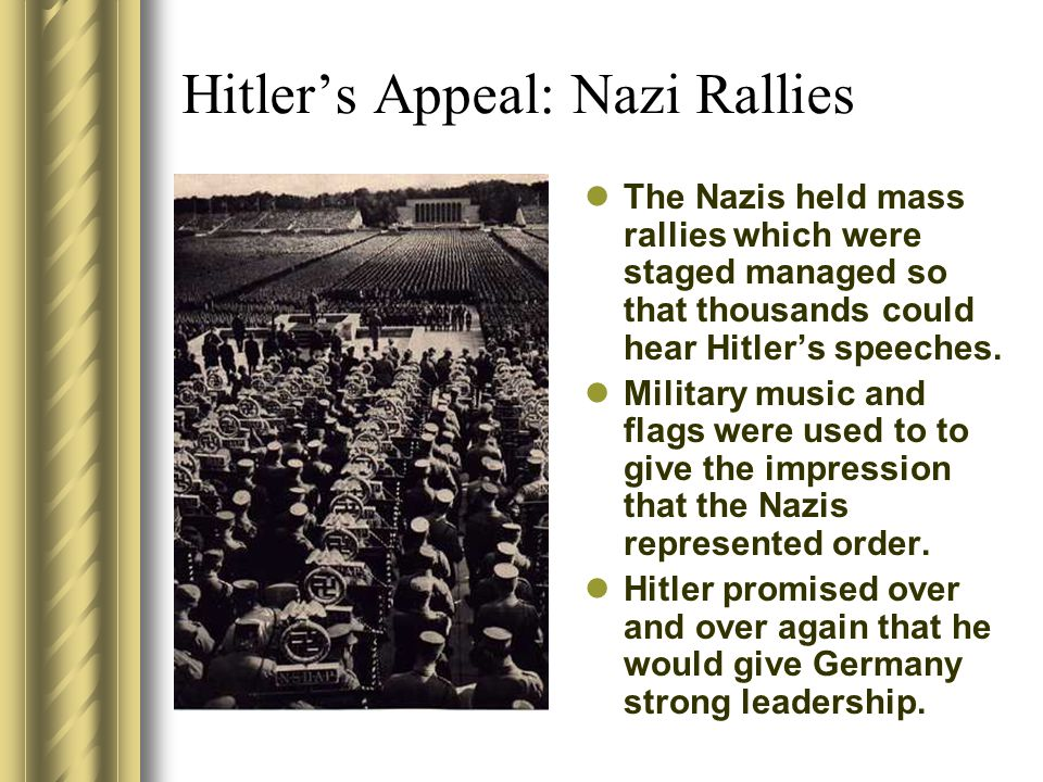 Hitler's Appeal: Nazi Rallies The Nazis held mass rallies which were staged managed so that thousands could hear Hitler's speeches. Military music and