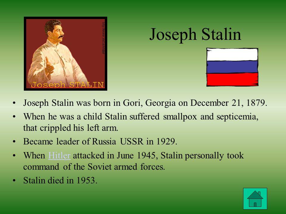 Joseph Stalin Joseph Stalin was born in Gori, Georgia on December 21, 1879.
