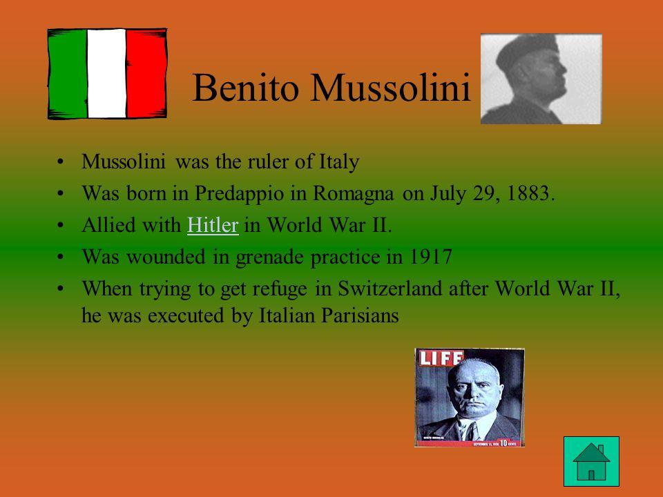 Benito Mussolini Mussolini was the ruler of Italy Was born in Predappio in Romagna on July 29, 1883.