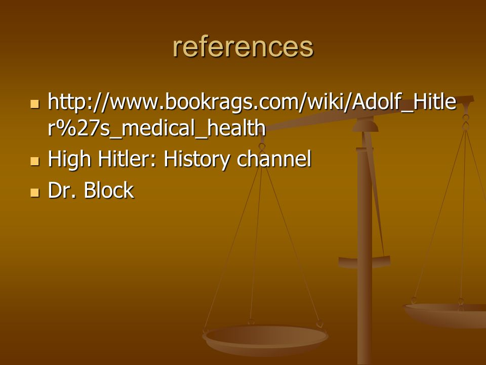 references http://www.bookrags.com/wiki/Adolf_Hitle r%27s_medical_health http://www.bookrags.com/wiki/Adolf_Hitle r%27s_medical_health High Hitler: History channel High Hitler: History channel Dr.