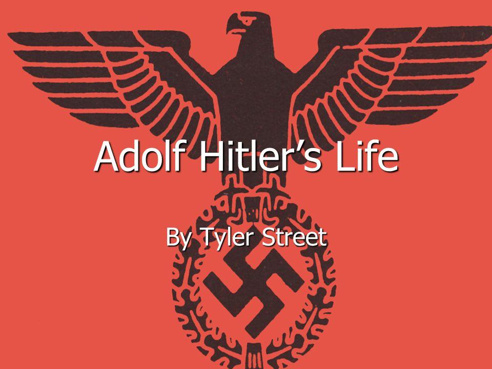 By Tyler Street Adolf Hitler's Life