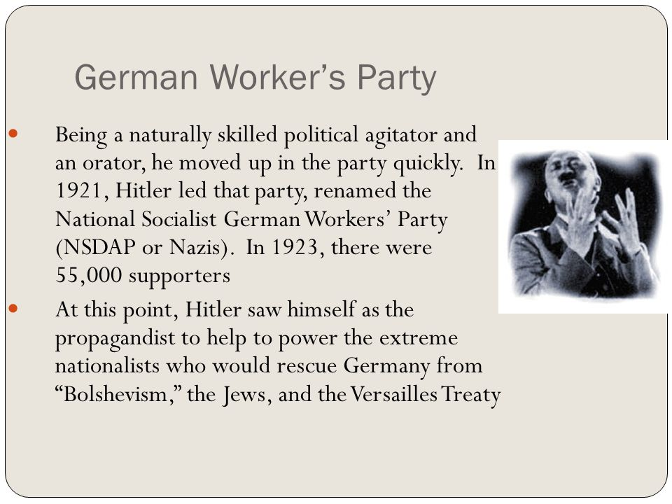 German Worker's Party Being a naturally skilled political agitator and an orator, he moved up in the party quickly. In 1921, Hitler led that party, re
